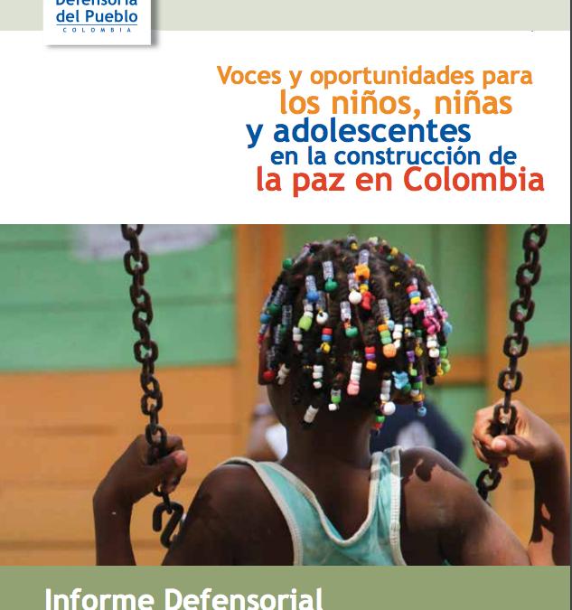 Voces y oportunidades para los niños, niñas y adolescentes en la construcción de la paz en Colombia – Informe Defensorial.