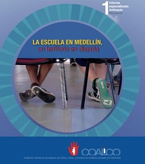Informe especializado Antioquia: la escuela en Medellín, un territorio en disputa.